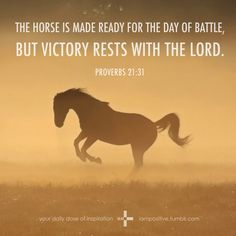 The horse is made ready for the day of battle, but victory rests with the Lord. ~Proverbs (This is one of my favorite Bible verses. It's comforting to know that true victory comes from walking in step with Jesus. Rodeo Quotes, Equine Quotes, Cowboy Quotes, Equestrian Quotes, Cowgirl Quote, Hunting Quotes, Bible Verses Quotes, Bible Scriptures, Song Quotes