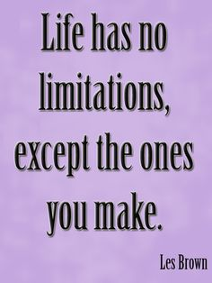 Life has no limitations, except the ones you make. Les Brown Success Quote in Life Words Quotes, Me Quotes, Motivational Quotes, Funny Quotes, Inspirational Quotes, Sayings, Positive Words, Positive Quotes, Great Quotes