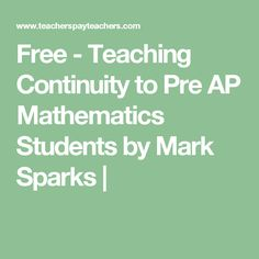Free - Teaching Continuity to Pre AP Mathematics Students by Mark Sparks |