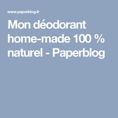 Mon déodorant home-made 100 % naturel - Paperblog