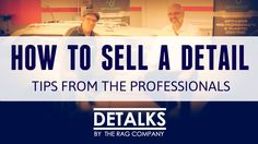 How to SELL A Detail to your Customers (Including Coatings)