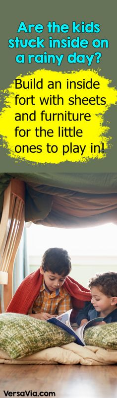 Rainy days can become boring for more energetic children. Build an inside fort out of sheets, blankets and furniture to keep the kids entertained. Bring games, toys, books and flashlights into the fort. You can read fun stories to your toddler and even get older kids to help you build the fort.