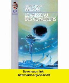 Le vaisseau des voyageurs (9782277237334) Robert Charles Wilson , ISBN-10: 2277237337  , ISBN-13: 978-2277237334 ,  , tutorials , pdf , ebook , torrent , downloads , rapidshare , filesonic , hotfile , megaupload , fileserve
