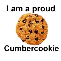 Cumbercookie. Put a group of us together and we are a Cumber-batch.