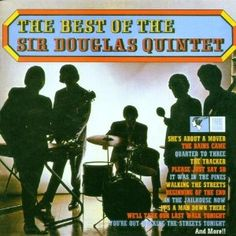 """""""The Best of The Sir Douglas Quintet"""" (1966, Tribe).  Their first LP.  Contains """"She's About A Mover"""" and """"The Rains Came."""""""