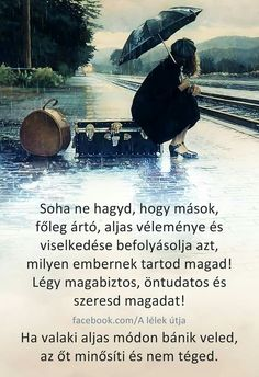 SOHA NE HAGYD, HOGY MÁSOK.... Quotations, Qoutes, Life Quotes, Best Quotes Ever, Buddhism, Einstein, Motivational Quotes, Humor, Feelings