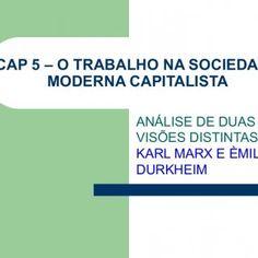 CAP 5 – O TRABALHO NA SOCIEDADE MODERNA CAPITALISTA ANÁLISE DE DUAS VISÕES DISTINTAS: KARL MARX E ÈMILE DURKHEIM   KARL MARX  A busca por atender as nece. http://slidehot.com/resources/cap-5-o-trabalho-na-sociedade-moderna.22903/