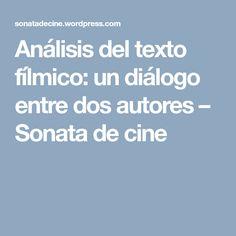 Análisis del texto fílmico: un diálogo entre dos autores – Sonata de cine Texts, Authors, Movies