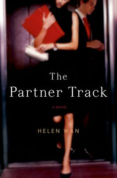 The Partner Track by Helen Wan  In this riveting debut, a young attorney must choose between the prestige of partnership and the American Dream that she—and her immigrant parents—have come so close to achieving.