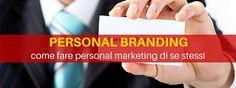 Personal branding [mini-guida]: come fare personal marketing di se stessi