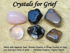 Crystals for Grief — Work with Apache Tear, Smoky Quartz, or Rose Quartz to help you during a time of grief. — Related Chakra for Grief: Higher Heart
