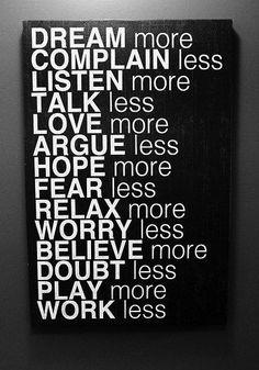 Dream More Complain Less Listen More Talk Less