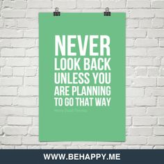 Never  look back  unless you  are planning  to go that way by Henry David Thoreau #246
