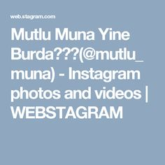Mutlu Muna Yine Burda😄👍🏻(@mutlu_muna) - Instagram photos and videos | WEBSTAGRAM