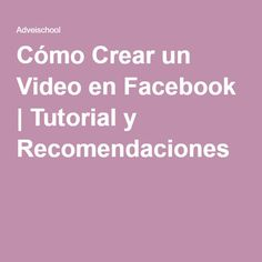 Cómo Crear un Video en Facebook | Tutorial y Recomendaciones