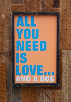 All you need is love and a dog sign made from by KingstonCreations, $55.00