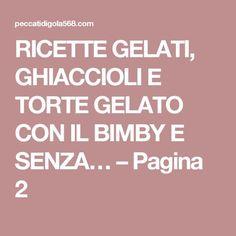 RICETTE GELATI, GHIACCIOLI E TORTE GELATO CON IL BIMBY E SENZA… – Pagina 2