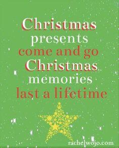 Christmas memories last a lifetime... Amen :)