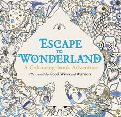 Amazon.fr - Escape to Wonderland: A Colouring Book Adventure - Good Wives and Warriors - Livres