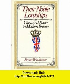 Their Noble Lordships Class and Power in Modern Britain (9780394524184) Simon Winchester , ISBN-10: 0394524187  , ISBN-13: 978-0394524184 ,  , tutorials , pdf , ebook , torrent , downloads , rapidshare , filesonic , hotfile , megaupload , fileserve