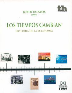 Los tiempos cambian : historia de la economía / autores, Concepción Betrán Pérez...[et. al.] ; Jordi Palafox, ed, 2014