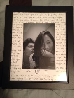 """For my boyfriend on his birthday! It's just a nice simple frame from Michael's for $5 and I printed out a nice picture of us and wrote the lyrics from our song, """"You and I"""" by Ingrid Michaelson. It turned out beautiful!"""