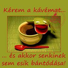 Kérem a kávémat... és akkor senkinek sem esik bántódása! #kávé