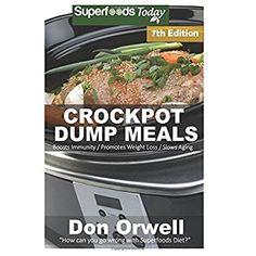 Crockpot Dump Meals: Seventh Edition - Over 120 Quick