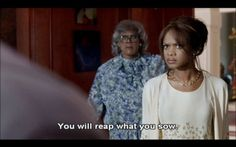 You will reap what you sow.  -Diary of a Mad Black Woman #Life #Quote Madea Funny Quotes, Funny Women Quotes, Woman Quotes, Tv Show Quotes, Movie Quotes, Madea Movies, Inspiring Quotes, Motivational Quotes, Nurses Prayer