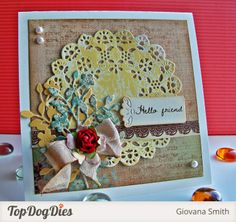"There are many ways to say, ""Hello"" and receiving a thoughtful card is a great one. Design Team Member Giovana Smith created this using Top Dog Dies Wild Flower Die, Antique Accents, and Madison Doily Die."