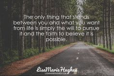 The only thing that stands between you and what you want from life is simply the will to pursue it and the faith to believe it is possible. - Unknown  #quotes #motivation #inspiration #success  http://ift.tt/2mClGoF