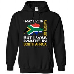 I May Live in Switzerland But I Was Made in South Africa T-Shirts, Hoodies (39.99$ ==► Shopping Now to order this Shirt!)