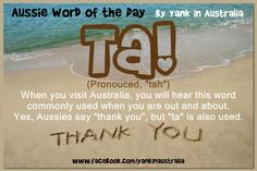 "AUSSIE WORD OF THE DAY: When you visit Australia, you will hear this word commonly used when you are out and about. Yes, Aussies say ""thank you"", but ""ta"" (pronouced, ""tah"") is also used. Its said widely in the UK. Australia Vs America, Australia Funny, Moving To Australia, Visit Australia, Sydney Australia, Australian Slang, Australian Gifts, Meanwhile In Australia, Cruise Door"
