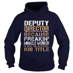 DEPUTY DIRECTOR Because FREAKING Miracle Worker Isn't An Official Job Title T-Shirts, Hoodies. ADD TO CART ==► https://www.sunfrog.com/LifeStyle/DEPUTY-DIRECTOR--Freaking-Navy-Blue-Hoodie.html?id=41382