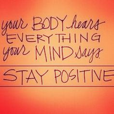 Keep it positive today and have a great day!