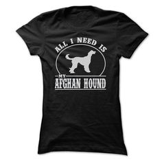 Awesome Afghan Hound Dogs Lovers Tee Shirts Gift for you or your family your friend:  ALL I NEED IS MY AFGHAN HOUND T SHIRTS Tee Shirts T-Shirts