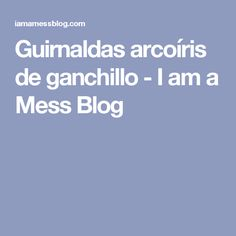 Guirnaldas arcoíris de ganchillo - I am a Mess Blog