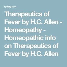 Therapeutics of Fever by H.C. Allen - Homeopathy - Homeopathic info on Therapeutics of Fever by H.C. Allen