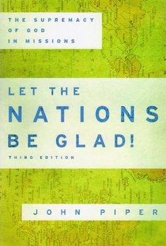 Let the Nations be Glad!: The Supremacy of God in Missions: John Piper - Paperback, Book Library Books, New Books, Good Books, Books To Read, Open Library, Reading Online, Books Online, Ligonier Ministries, John Piper