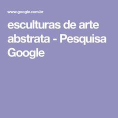 esculturas de arte abstrata - Pesquisa Google