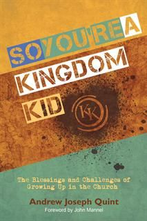 So You're A Kingdom Kid by Andrew Joseph Quint