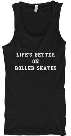 Life's better on Roller Skates - Roller derby tanks and tees!