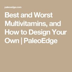 Best and Worst Multivitamins, and How to Design Your Own | PaleoEdge
