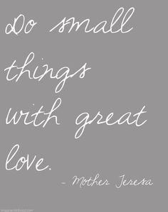 """Mother Teresa Quote via Imaginechildhood.maybe could read """" do all things with great love """" . Great Quotes, Quotes To Live By, Me Quotes, Motivational Quotes, Inspirational Quotes, Simple Love Quotes, Godly Quotes, Beauty Quotes, The Words"""