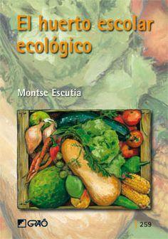 EL HUERTO ESCOLAR ECOLÓGICO. Escutia, Montserrat. Apoyar a las escuelas que ya se han adentrado en el mundo de los huertos escolares y alentar al resto a descubrir el placer que supone tener un huerto dentro del centro es el objetivo de este libro.