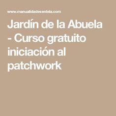 Jardín de la Abuela - Curso gratuito iniciación al patchwork
