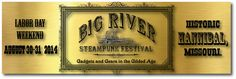 The first annual Big River Steampunk Festival will be held in historic Hannibal, Missouri on August 30-31, 2014. For details, visit www.BigRiverSteampunkFestival.com
