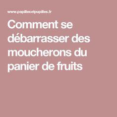 Comment se débarrasser des moucherons du panier de fruits