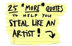 QUOTES TO HELP YOU STEAL LIKE AN ARTIST