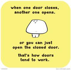 When one door closes, another one opens, or you can just open the closed door. That's how door tend to work. VM8628 | Last Lemon